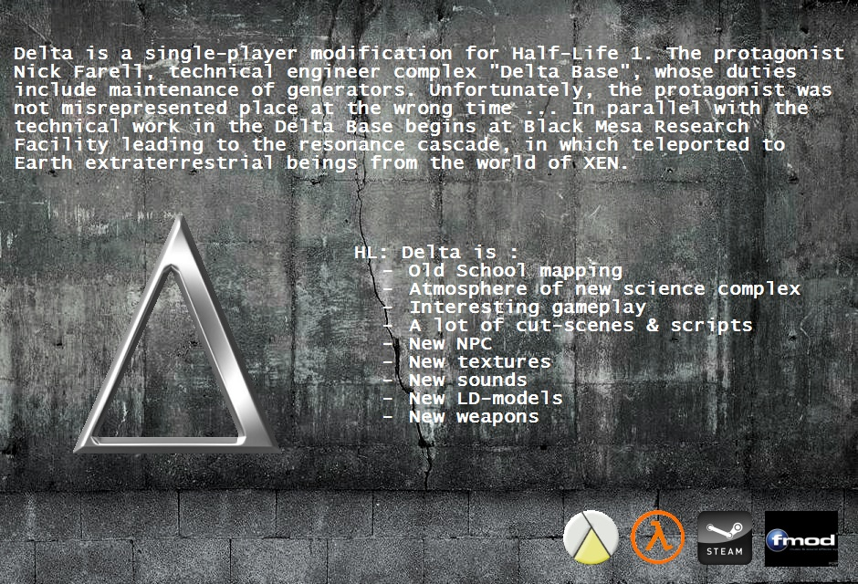 Delta is a single-player modification for Half-Life 1. The protagonist Nick Farell, technical engineer complex